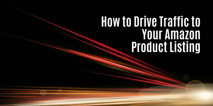 Traffic Amazon Product Listing How To Drive Traffic