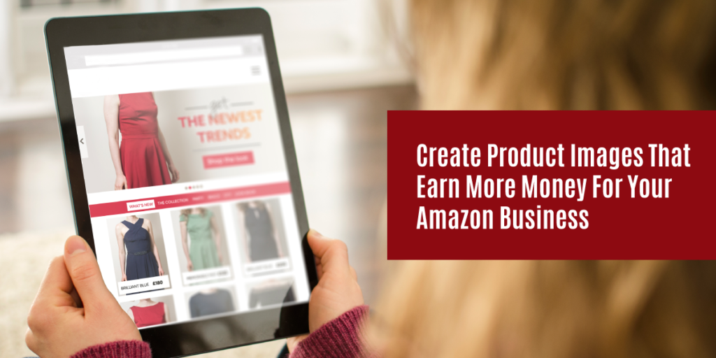 Create Product Images That Earn More Money For Your Amazon Business