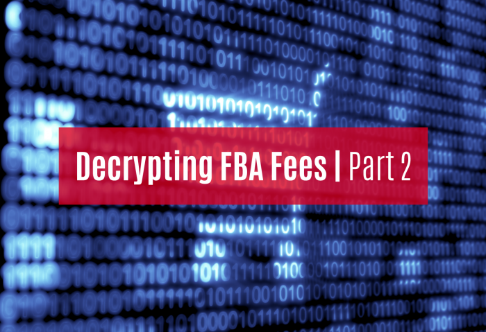 Decrypting FBA Fees Part 2 – Strategies to Reduce Your Monthly FBA Fees