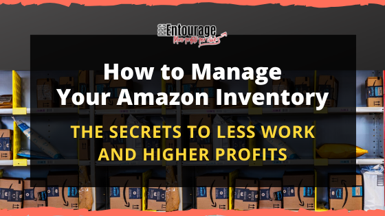 How To Manage Your Amazon Inventory (the Secrets To Less Work And Higher Profits)
